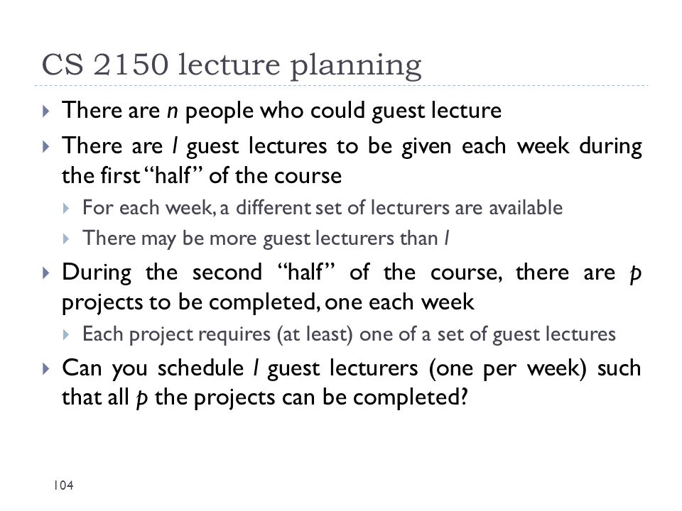"CS 2150 lecture planning 104  There are n people who could guest lecture  There are l guest lectures to be given each week during the first ""half"" o"