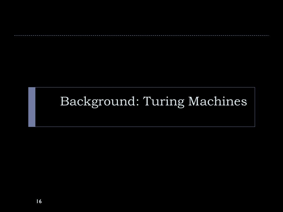 Background: Turing Machines 16