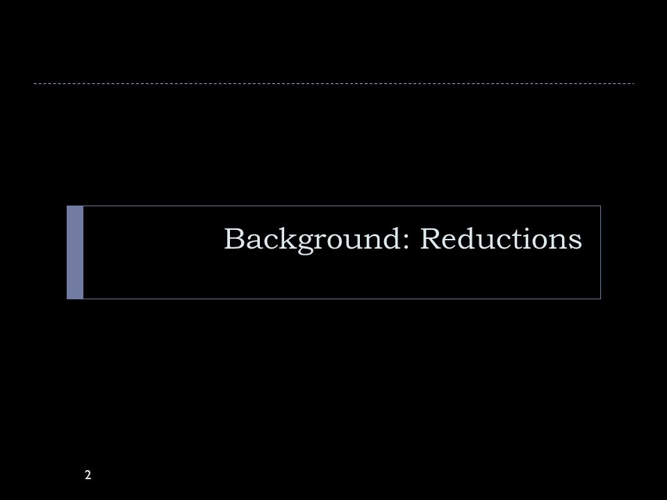 Background: Reductions 2