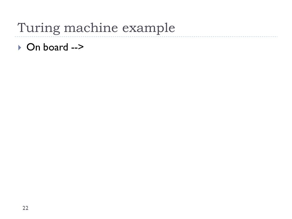 Turing machine example 22  On board -->