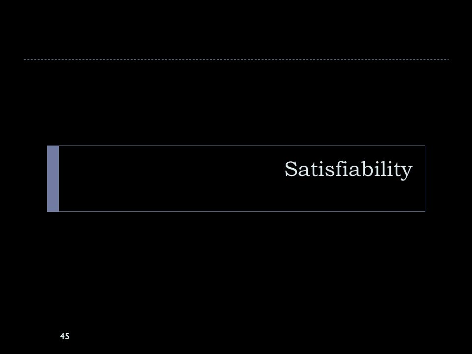 Satisfiability 46  Consider a Boolean expression that uses only and, or, & not  Label the variables x 1 … x n  Can we find truth assignments to x 1 … x n such that the overall result is true?