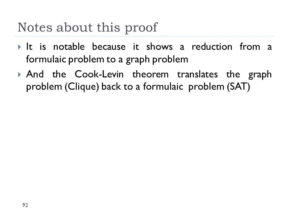 Notes about this proof 92  It is notable because it shows a reduction from a formulaic problem to a graph problem  And the Cook-Levin theorem transl
