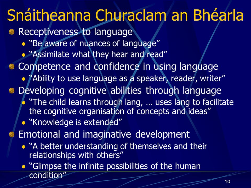 9 Snáitheanna Churaclam an Bhéarla Receptiveness to language Competence and confidence in using language Developing cognitive abilities through language Emotional and imaginative development through language
