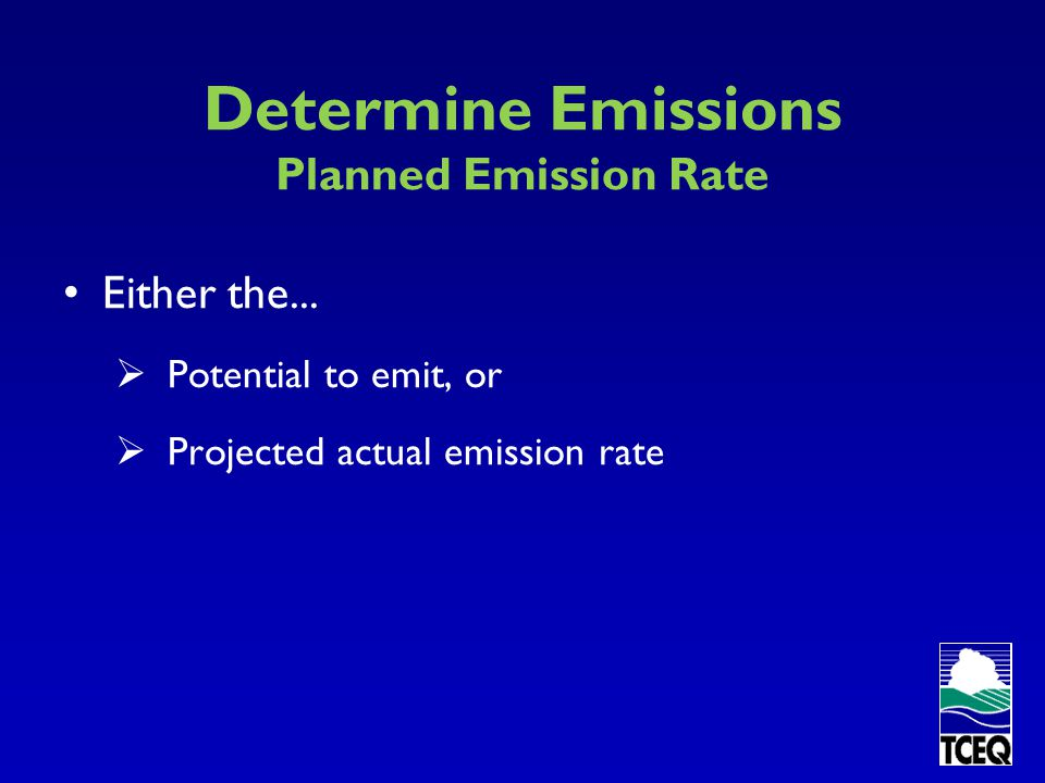 Determine Emissions Project Emission Increase + Planned Emission Rate (project increases only) -Baseline Actuals (affected facilities) = Project Emission Increase