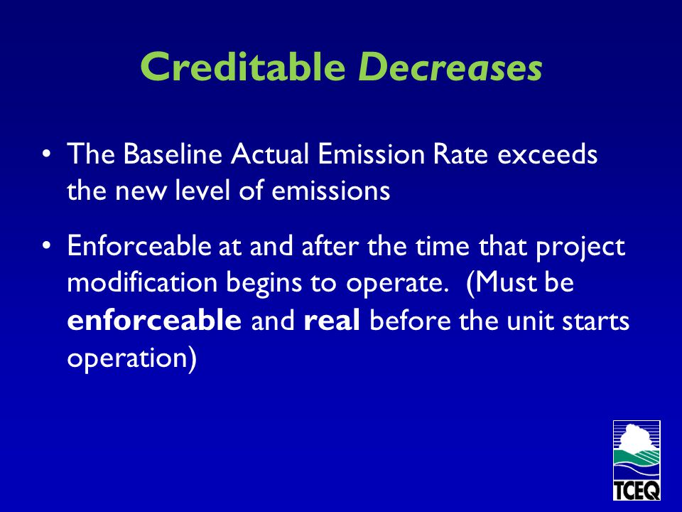 Creditable Increases The new level of emissions exceeds the Baseline Actual Emission Rate (PTE – Baseline = Increase) Does not include emission increases at facilities under a plant-wide applicability limit (PAL)