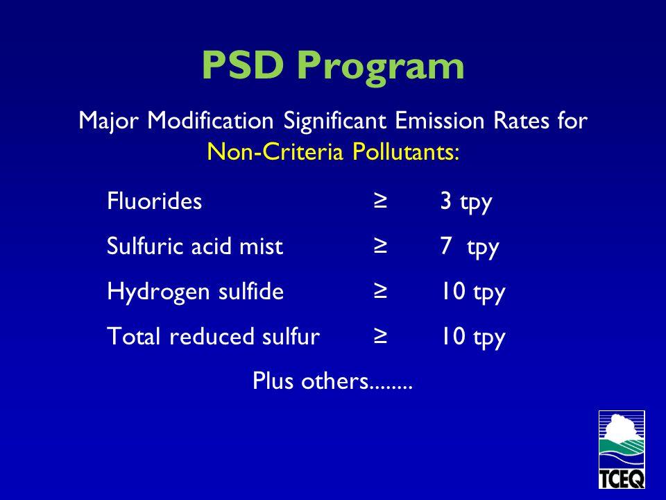 PSD Program Major Modification Significant Emission Rates for Criteria Pollutants: CO≥100tpy NO X ≥40tpy SO 2 ≥40tpy VOC≥40tpy PM≥25tpy PM 10 ≥15tpy PM 2.5 ≥10tpy Pb≥0.6tpy