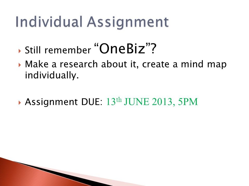  Still remember OneBiz .  Make a research about it, create a mind map individually.