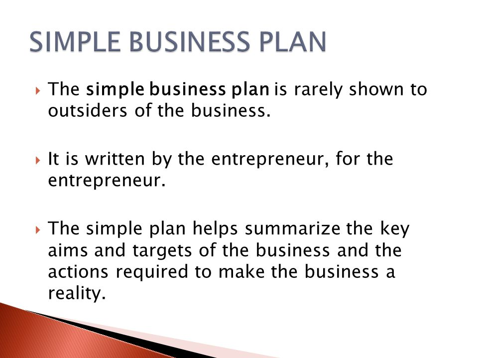  The simple business plan is rarely shown to outsiders of the business.
