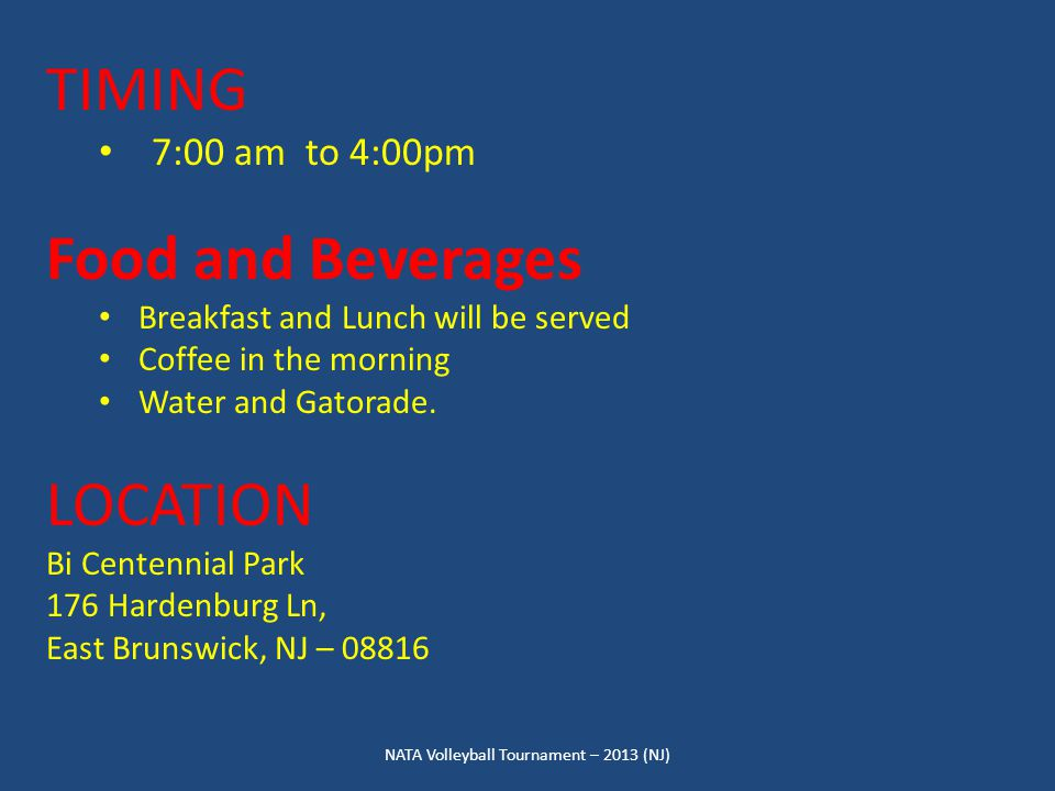 TIMING 7:00 am to 4:00pm Food and Beverages Breakfast and Lunch will be served Coffee in the morning Water and Gatorade. LOCATION Bi Centennial Park 1