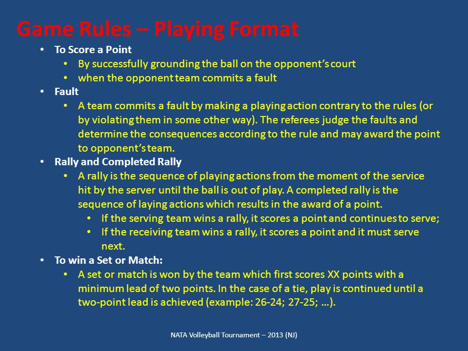NATA Volleyball Tournament – 2013 (NJ) Game Rules – Playing Format To Score a Point By successfully grounding the ball on the opponent's court when th