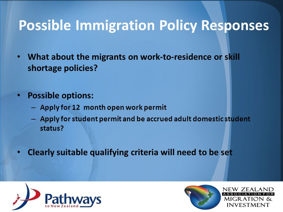What about the migrants on work-to-residence or skill shortage policies? Possible options: – Apply for 12 month open work permit – Apply for student p