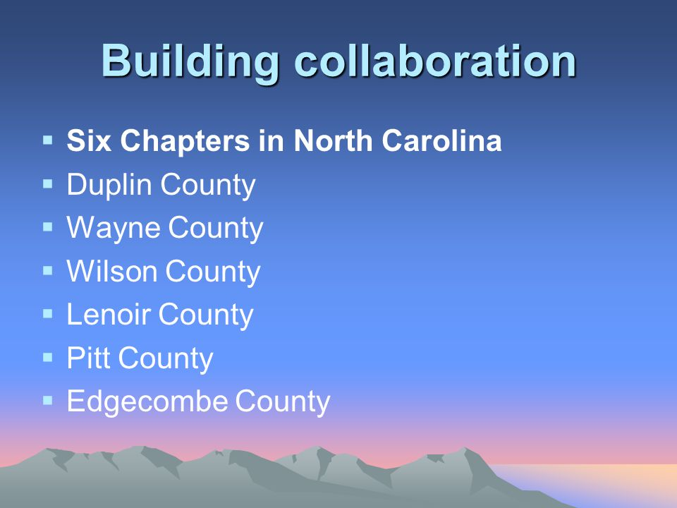 Building collaboration  Six Chapters in North Carolina  Duplin County  Wayne County  Wilson County  Lenoir County  Pitt County  Edgecombe County