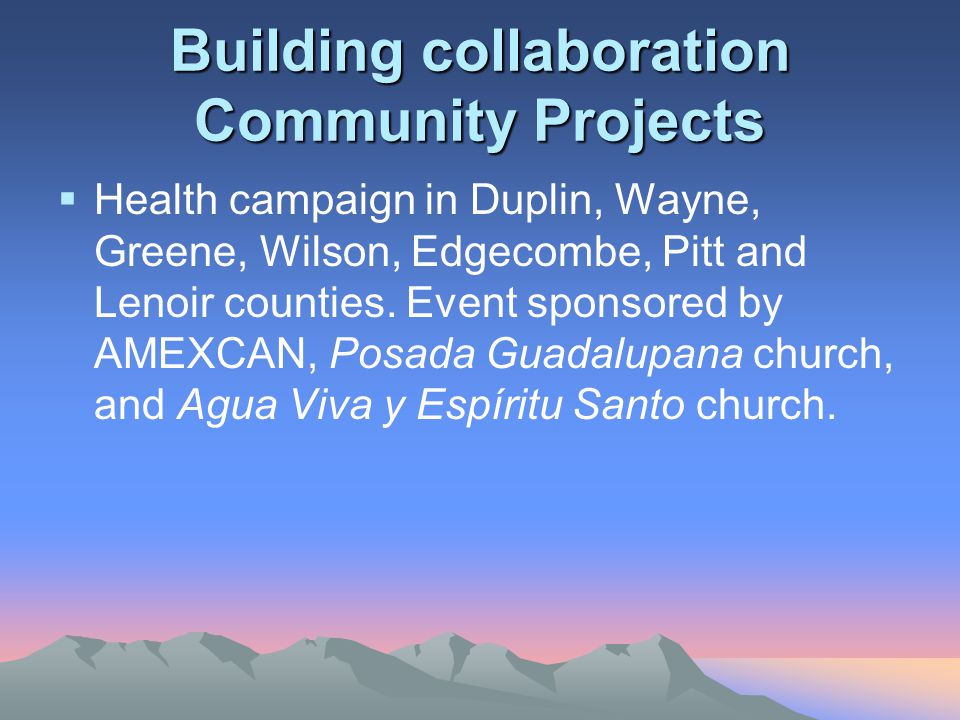 Building collaboration Community Projects  Health campaign in Duplin, Wayne, Greene, Wilson, Edgecombe, Pitt and Lenoir counties.
