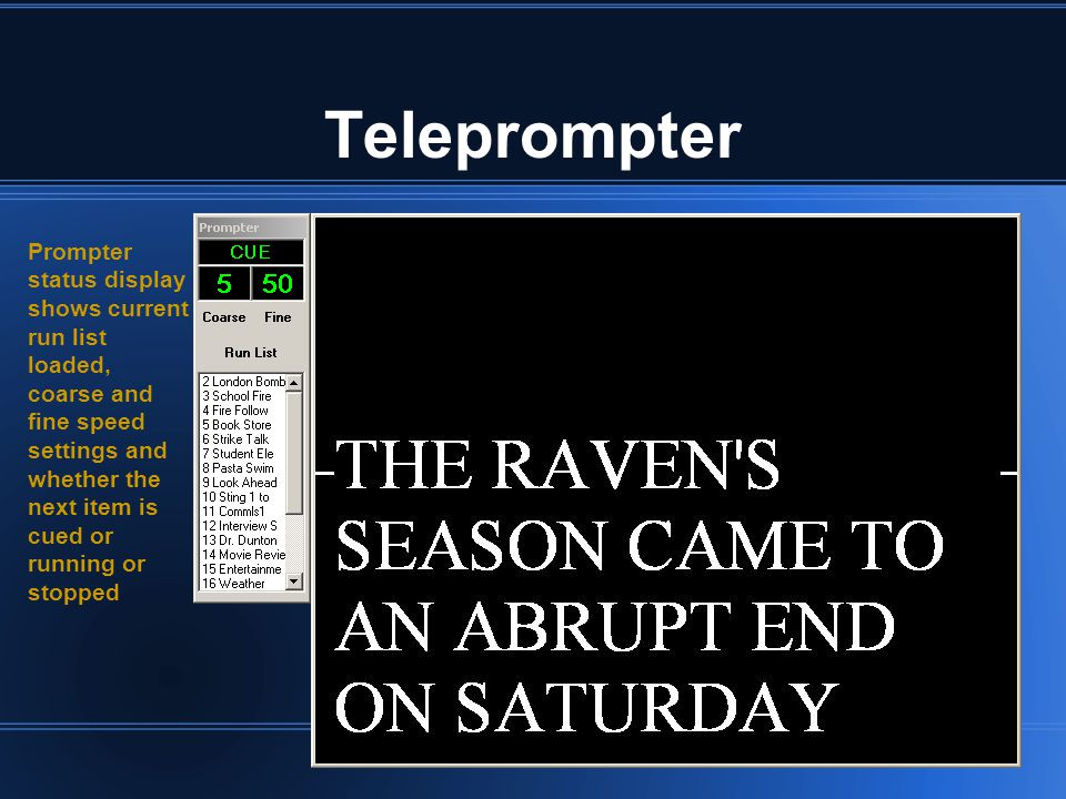 Teleprompter Prompter status display shows current run list loaded, coarse and fine speed settings and whether the next item is cued or running or stopped