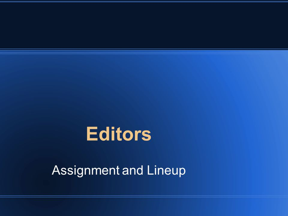 Editors Assignment and Lineup