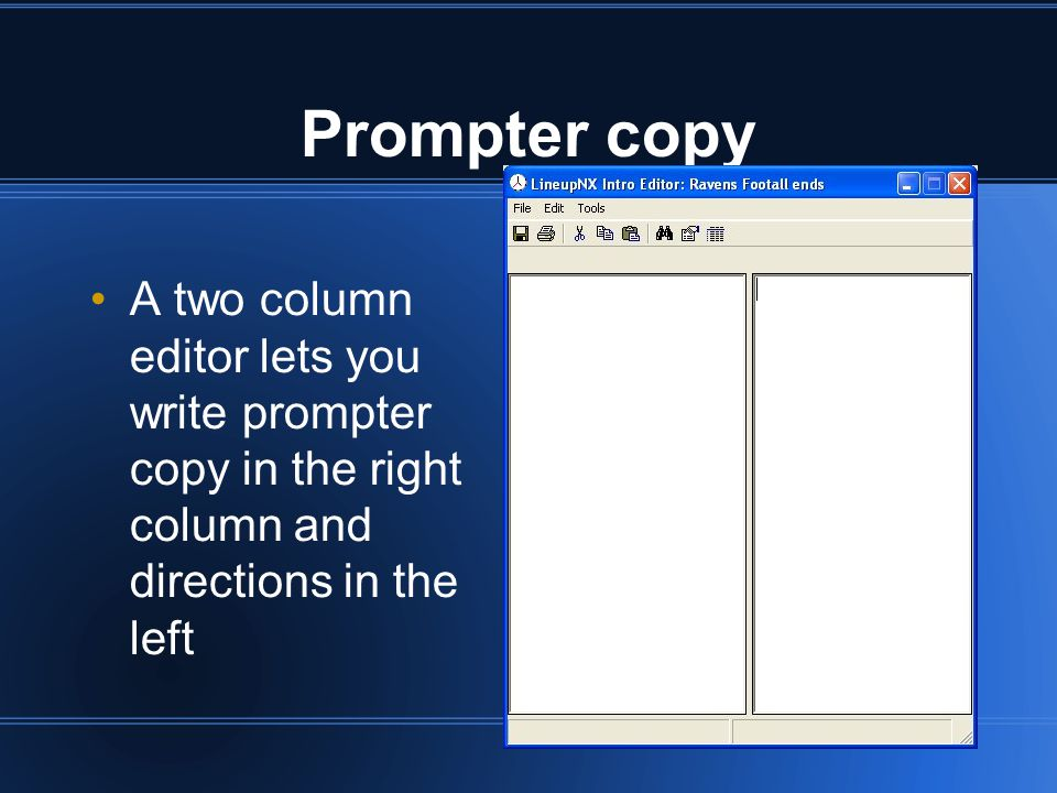 A two column editor lets you write prompter copy in the right column and directions in the left Prompter copy