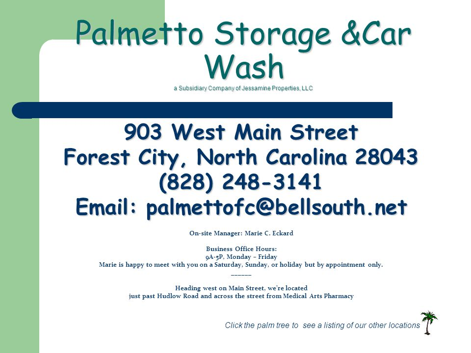 Palmetto Storage &Car Wash a Subsidiary Company of Jessamine Properties, LLC 903 West Main Street Forest City, North Carolina (828) On-site Manager: Marie C.