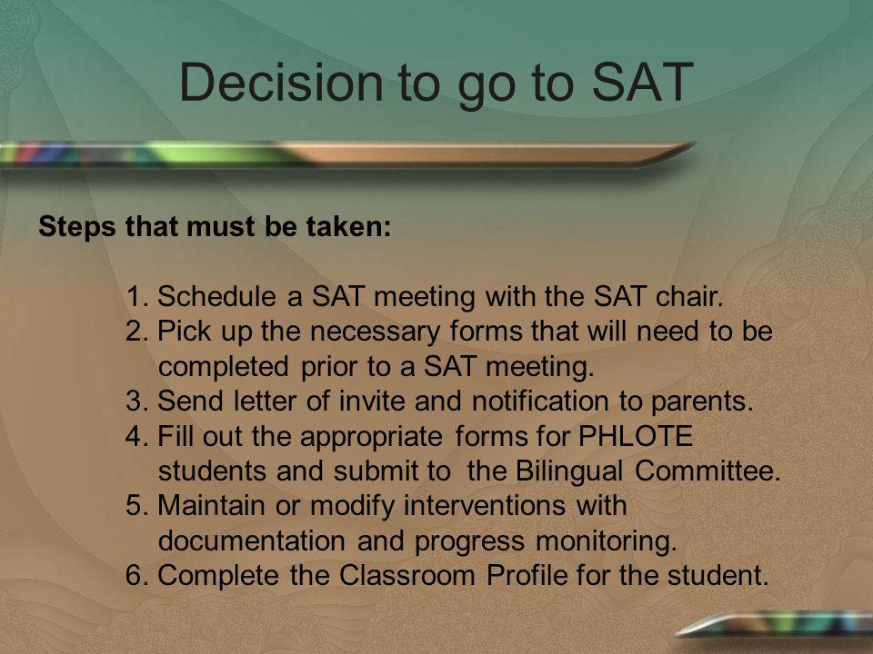 Decision to go to SAT Steps that must be taken: 1. Schedule a SAT meeting with the SAT chair. 2. Pick up the necessary forms that will need to be comp