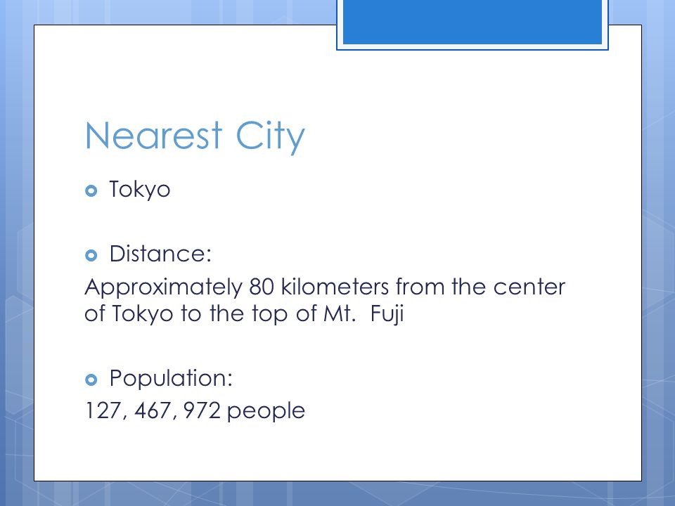 Nearest City  Tokyo  Distance: Approximately 80 kilometers from the center of Tokyo to the top of Mt.