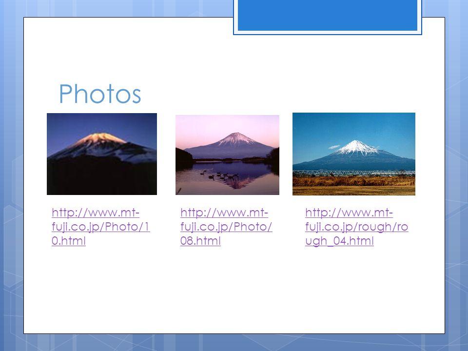 Photos http://www.mt- fuji.co.jp/Photo/1 0.html http://www.mt- fuji.co.jp/Photo/ 08.html http://www.mt- fuji.co.jp/rough/ro ugh_04.html