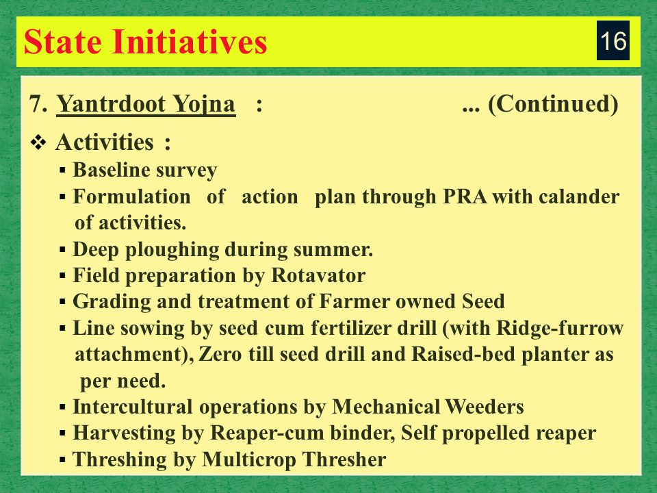 State Initiatives 16 7. Yantrdoot Yojna :... (Continued)  Activities :  Baseline survey  Formulation of action plan through PRA with calander of ac