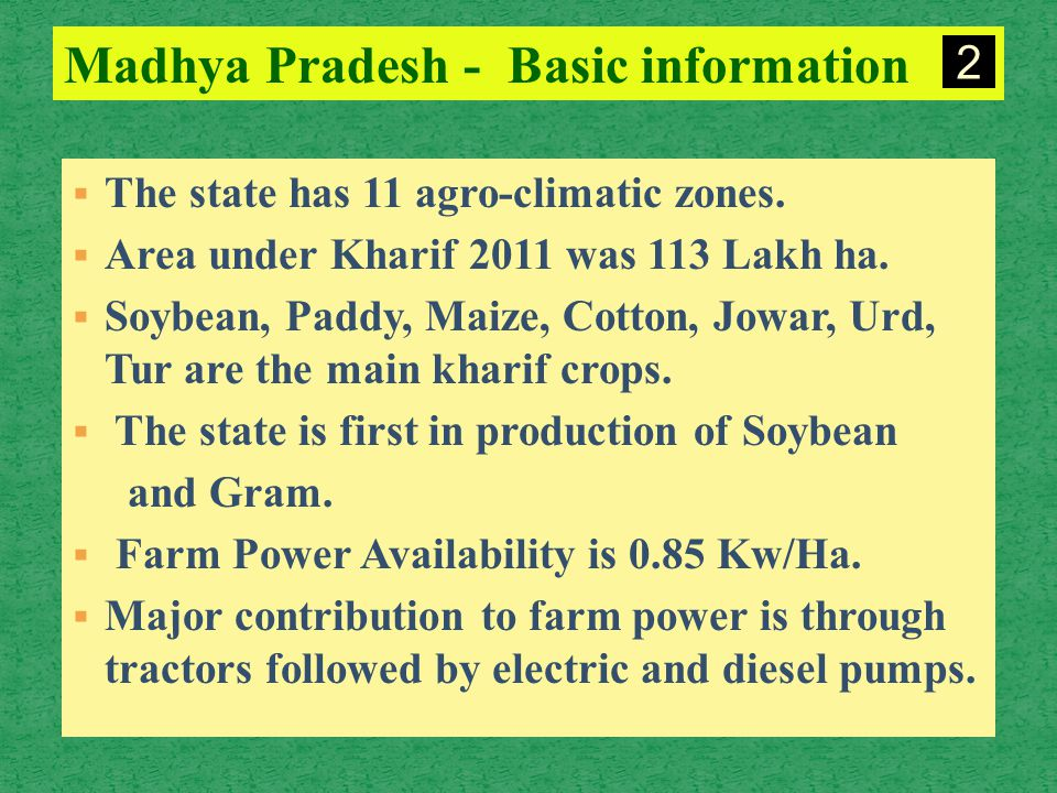  The state has 11 agro-climatic zones. Area under Kharif 2011 was 113 Lakh ha.