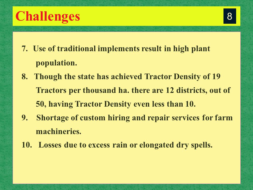 Challenges 8 7.Use of traditional implements result in high plant population.