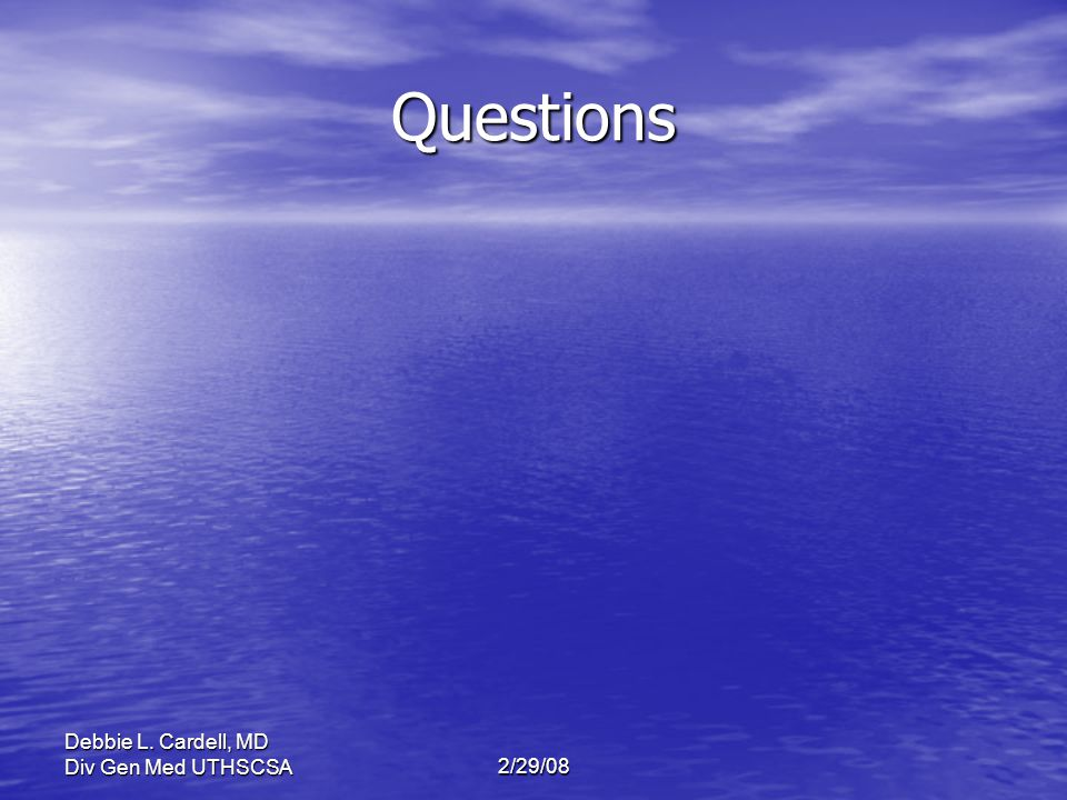 Debbie L. Cardell, MD Div Gen Med UTHSCSA2/29/08 Questions