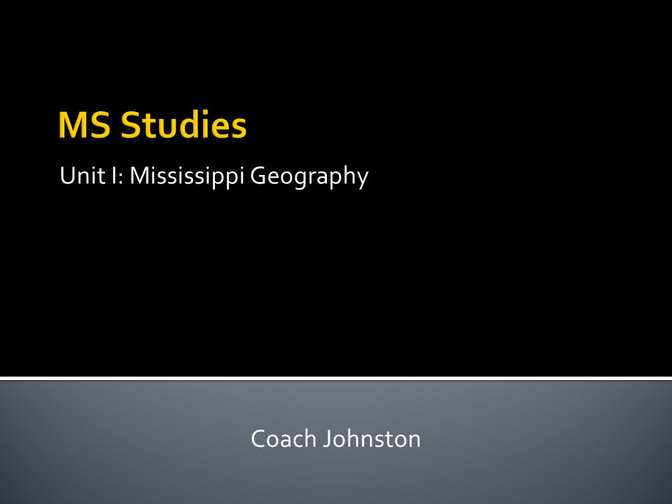 Unit I: Mississippi Geography Coach Johnston