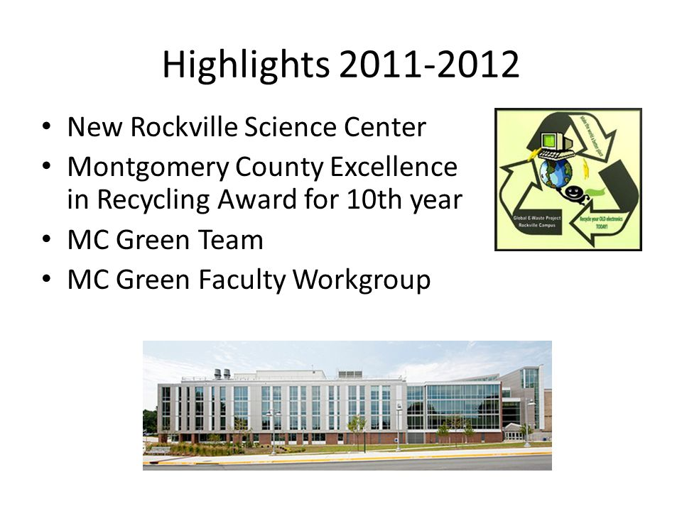 Highlights 2011-2012 New Rockville Science Center Montgomery County Excellence in Recycling Award for 10th year MC Green Team MC Green Faculty Workgroup