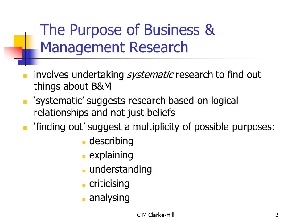 C M Clarke-Hill3 The way in which managers (& researchers) draw on knowledge developed by other disciplines Managers tend to be powerful and busy people - unlikely to allow research access unless personal or commercial advantages Management requires both thought & action - research needs to incorporate this (Easterby-Smith et al, 1991) Three Distinctive Characteristics