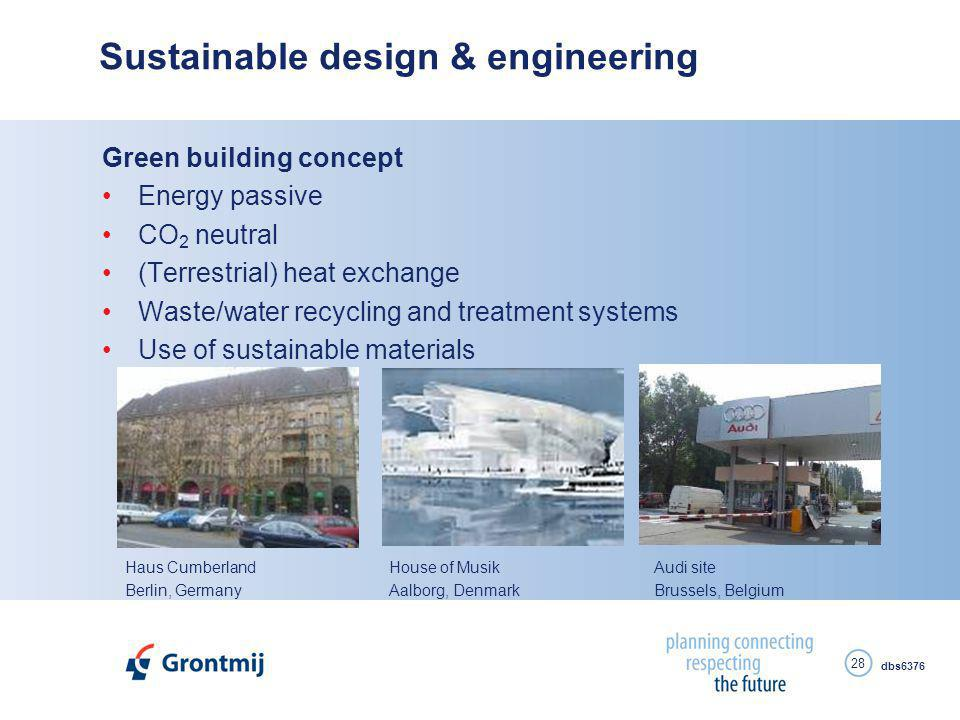 dbs6376 28 Sustainable design & engineering Green building concept Energy passive CO 2 neutral (Terrestrial) heat exchange Waste/water recycling and treatment systems Use of sustainable materials Haus Cumberland Berlin, Germany House of Musik Aalborg, Denmark Audi site Brussels, Belgium