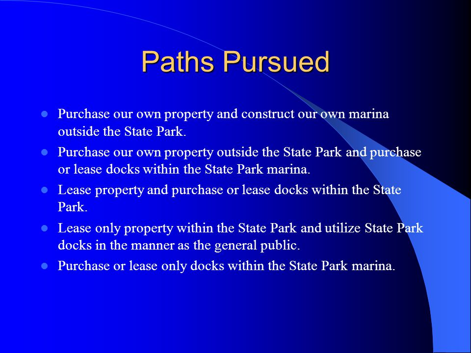 Paths Pursued Purchase our own property and construct our own marina outside the State Park.