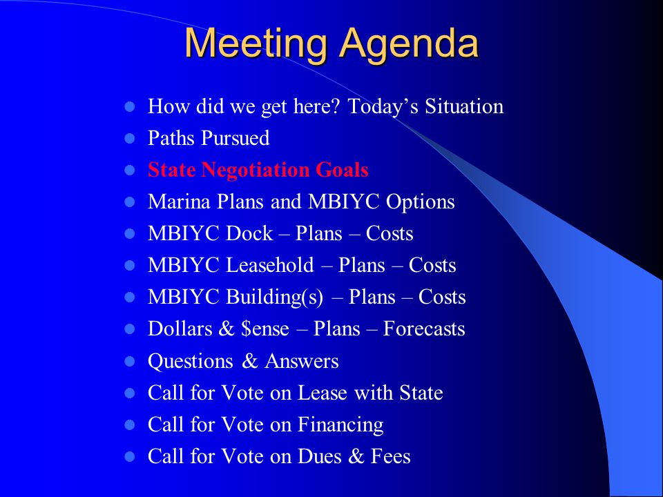 State Negotiation Goals To negotiate a long-term contract with the State to provide the Club with docks and land in the new State Park Marina.