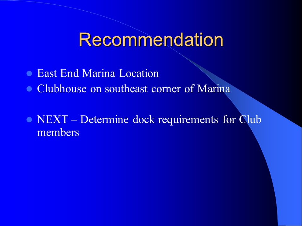 Recommendation East End Marina Location Clubhouse on southeast corner of Marina NEXT – Determine dock requirements for Club members