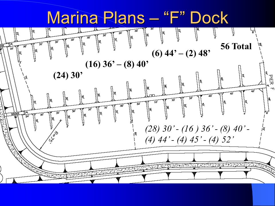 Marina Plans – F Dock (6) 44' – (2) 48' (16) 36' – (8) 40' (24) 30' 56 Total (28) 30' - (16 ) 36' - (8) 40' - (4) 44' - (4) 45' - (4) 52'