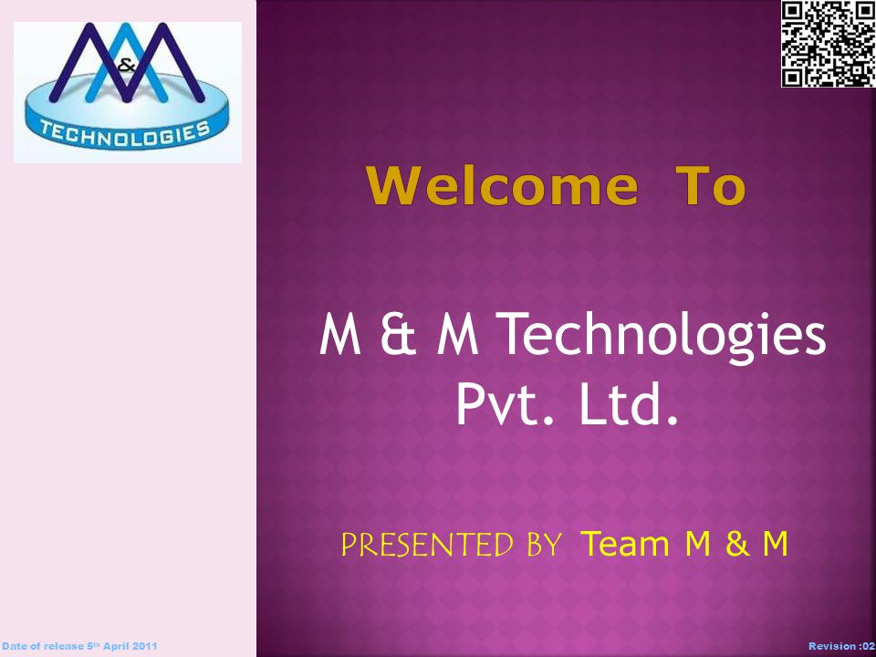 M & M Technologies Pvt. Ltd. PRESENTED BY Team M & M Date of release 5 th April 2011Revision :02