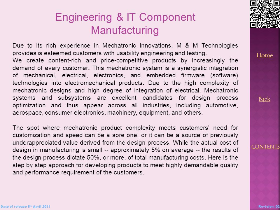 Engineering & IT Component Manufacturing Due to its rich experience in Mechatronic innovations, M & M Technologies provides is esteemed customers with usability engineering and testing.
