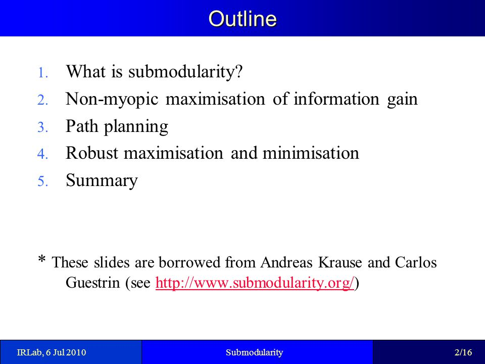 Outline 1.What is submodularity. 2. Non-myopic maximisation of information gain 3.