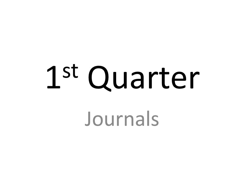 1 st Quarter Journals