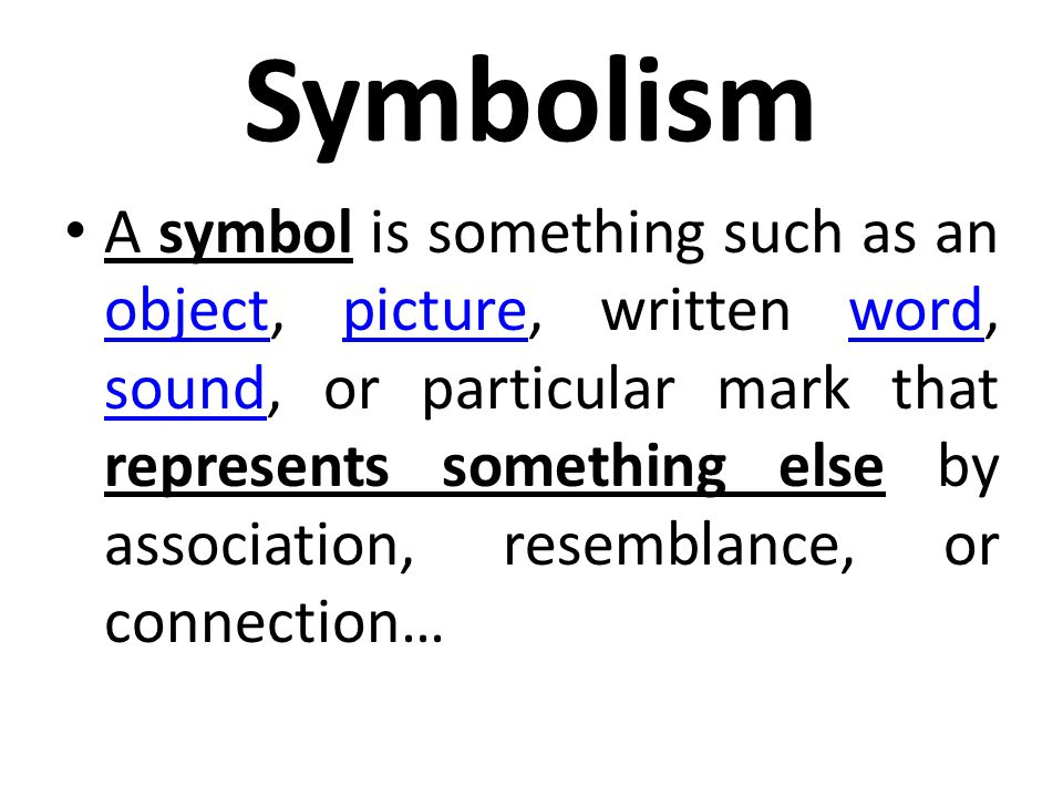 Symbolism A symbol is something such as an object, picture, written word, sound, or particular mark that represents something else by association, resemblance, or connection… objectpictureword sound