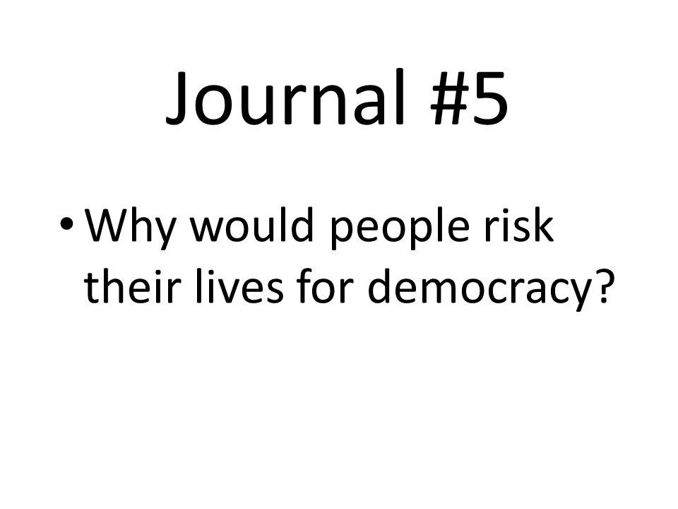 Why would people risk their lives for democracy