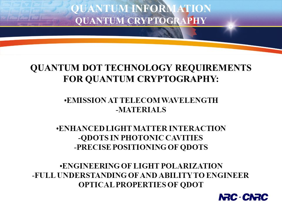 QUANTUM DOT TECHNOLOGY REQUIREMENTS FOR QUANTUM CRYPTOGRAPHY: EMISSION AT TELECOM WAVELENGTH -MATERIALS ENHANCED LIGHT MATTER INTERACTION -QDOTS IN PH