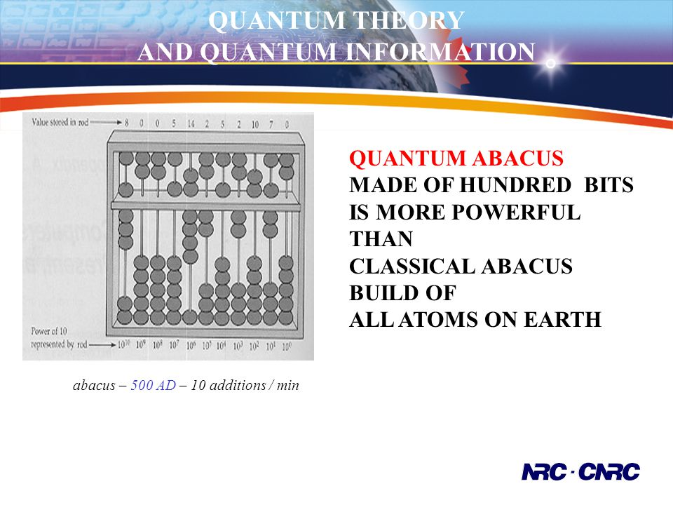 QUANTUM ABACUS MADE OF HUNDRED BITS IS MORE POWERFUL THAN CLASSICAL ABACUS BUILD OF ALL ATOMS ON EARTH abacus – 500 AD – 10 additions / min Quantum Gr