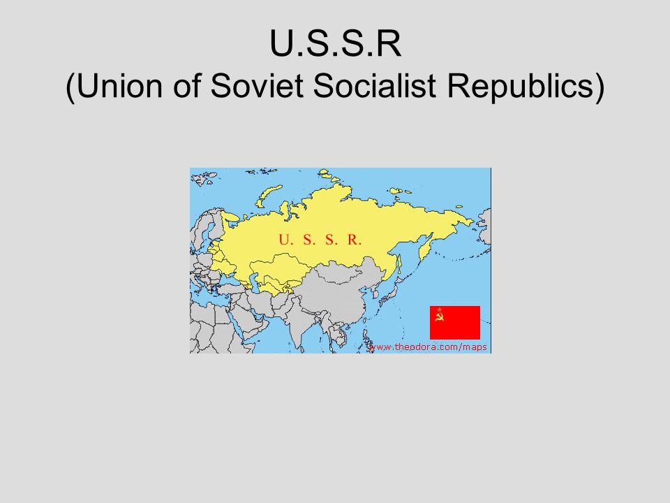 U.S.S.R (Union of Soviet Socialist Republics)