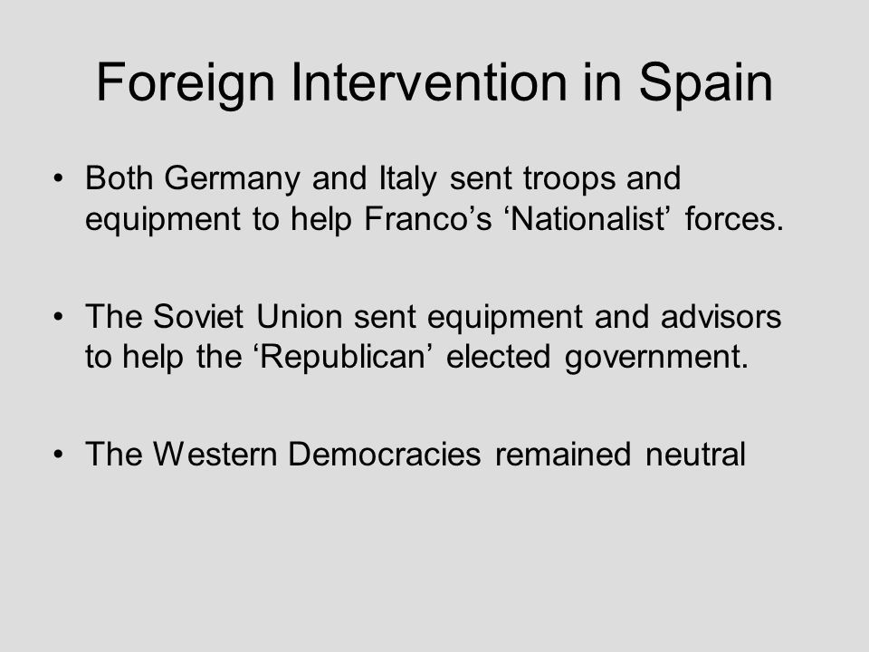 Foreign Intervention in Spain Both Germany and Italy sent troops and equipment to help Franco's 'Nationalist' forces. The Soviet Union sent equipment