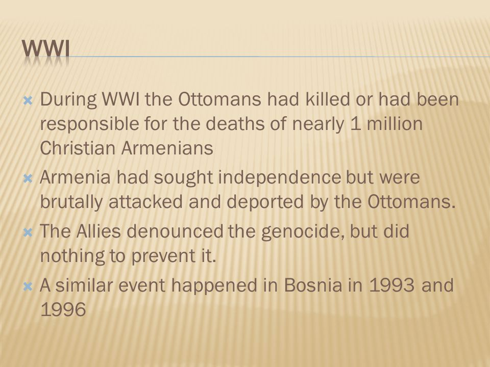  During WWI the Ottomans had killed or had been responsible for the deaths of nearly 1 million Christian Armenians  Armenia had sought independence but were brutally attacked and deported by the Ottomans.