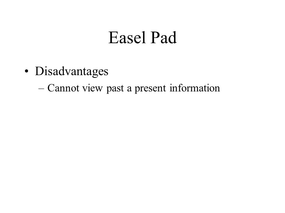Easel Pad Disadvantages –Cannot view past a present information