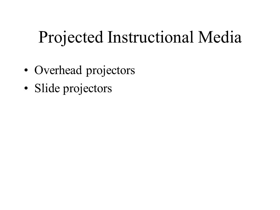 Projected Instructional Media Overhead projectors Slide projectors