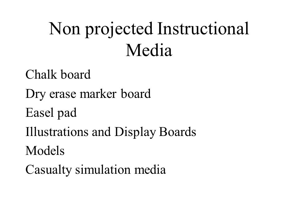 Non projected Instructional Media Chalk board Dry erase marker board Easel pad Illustrations and Display Boards Models Casualty simulation media